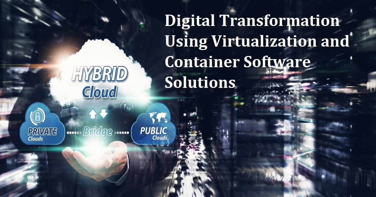 Digital Transformation Using Virtualization and Container Software Solutions