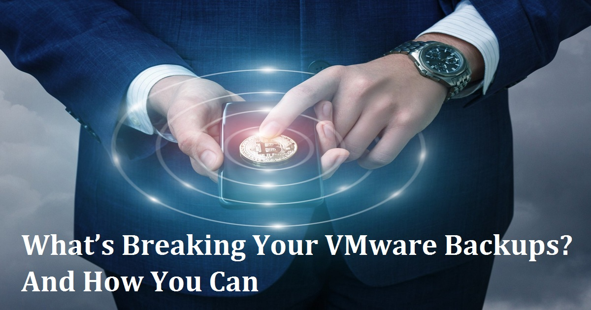 Webinar What's Breaking Your VMware Backups? And How You Can