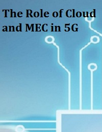 THE ROLE OF CLOUD AND MEC IN 5G