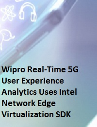 WIPRO REAL-TIME 5G USER EXPERIENCE ANALYTICS USES INTEL NETWORK EDGE VIRTUALIZATION SDK