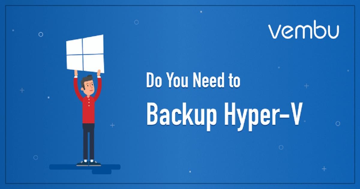DO YOU NEED TO BACKUP HYPER-V VIRTUAL MACHINE