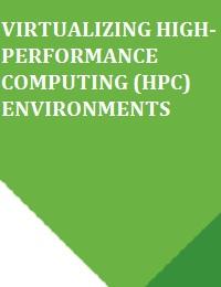 VIRTUALIZING HIGH-PERFORMANCE COMPUTING (HPC) ENVIRONMENTS