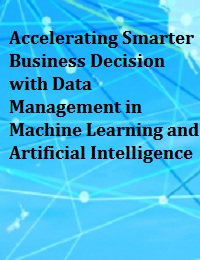ACCELERATING SMARTER BUSINESS DECISION WITH DATA MANAGEMENT IN MACHINE LEARNING AND ARTIFICIAL INTELLIGENCE