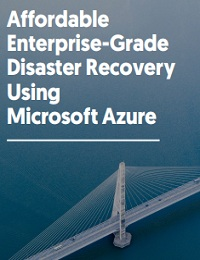 AFFORDABLE ENTERPRISE-GRADE DISASTER RECOVERY USING MICROSOFT AZURE