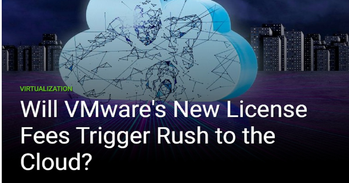 WILL VMWARE'S NEW LICENSE FEES TRIGGER RUSH TO THE CLOUD?