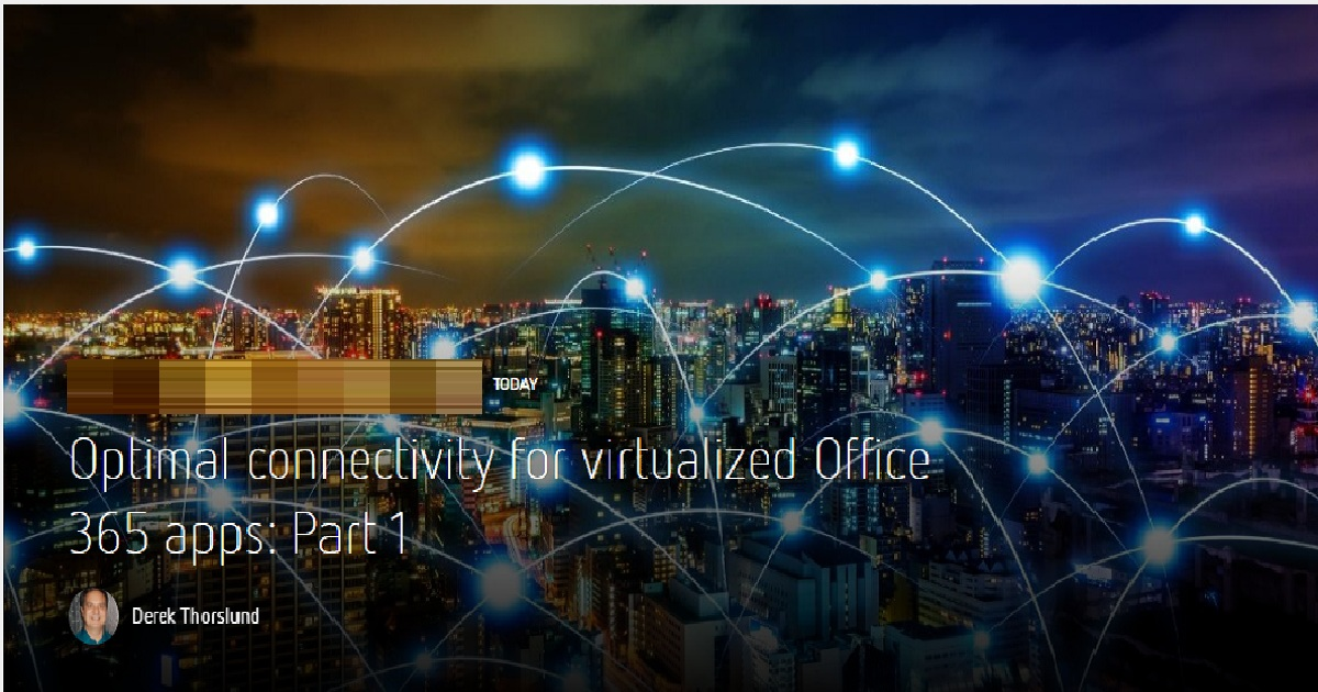 OPTIMAL CONNECTIVITY FOR VIRTUALIZED OFFICE 365 APPS: PART 1