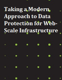 TAKING A MODERN APPROACH TO DATA PROTECTION FOR WEB-SCALE INFRASTRUCTURE