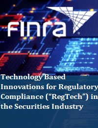 "TECHNOLOGY BASED INNOVATIONS FOR REGULATORY COMPLIANCE (""REGTECH"") IN THE SECURITIES INDUSTRY1"