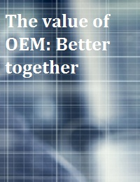 THE VALUE OF OEM: BETTER TOGETHER