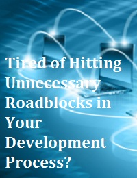 TIRED OF HITTING UNNECESSARY ROADBLOCKS IN YOUR DEVELOPMENT PROCESS?