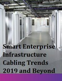 SMART ENTERPRISE INFRASTRUCTURE CABLING TRENDS 2019 AND BEYOND