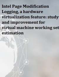 INTEL PAGE MODIFICATION LOGGING, A HARDWARE VIRTUALIZATION FEATURE: STUDY AND IMPROVEMENT FOR VIRTUAL MACHINE WORKING SET ESTIMATION
