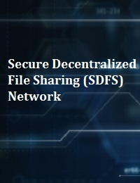 SECURE DECENTRALIZED FILE SHARING (SDFS) NETWORK