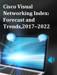 CISCO VISUAL NETWORKING INDEX: FORECAST AND TRENDS,2017–2022