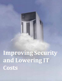 IMPROVING SECURITY AND LOWERING IT COSTS