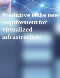 PREDICTIVE IS THE NEW REQUIREMENT FOR VIRTUALIZED INFRASTRUCTURE