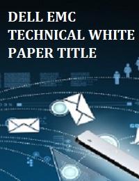 DELL EMC TECHNICAL WHITE PAPER TITLE