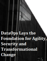 DATAOPS LAYS THE FOUNDATION FOR AGILITY, SECURITY AND TRANSFORMATIONAL CHANGE